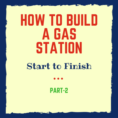 GSB-53: How To Build a Gas Station From Start to Finish (Hint- It Includes Construction) Part -2